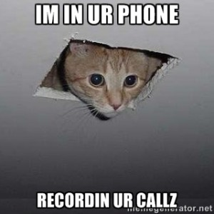 """IM IN UR PHONE, RECORDIN UR CALLZ."" - Ceiling cat aka the NSA"