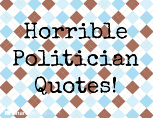 Horrible Politician Quotes